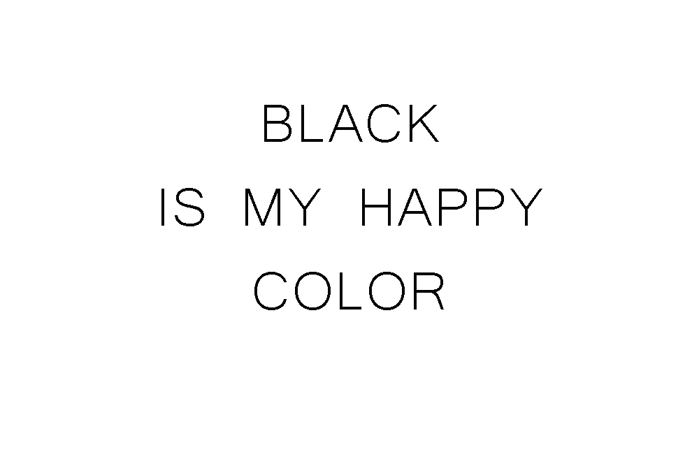 Black is my happy color.Patripaan.